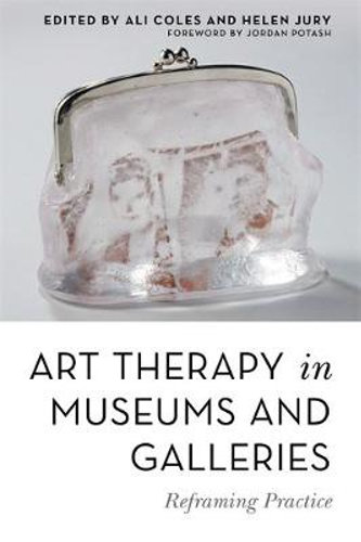Art therapy in museums and galleries :  reframing practice /