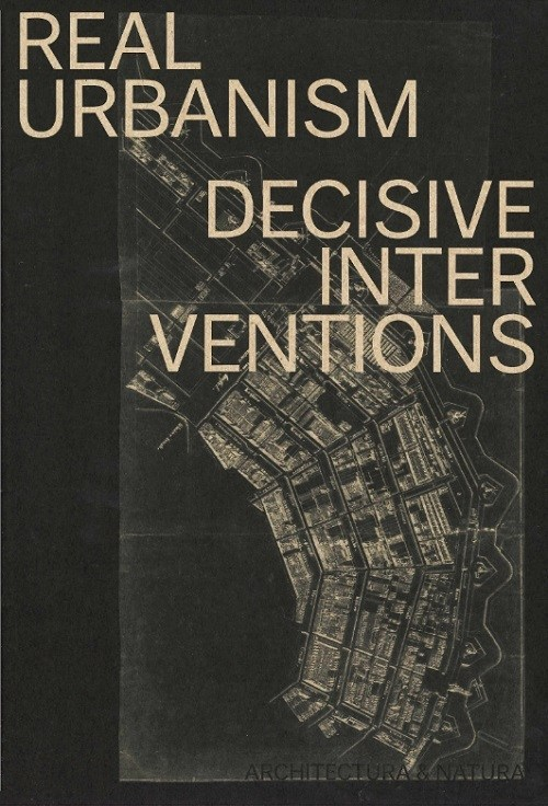 Real urbanism :  decisive interventions /