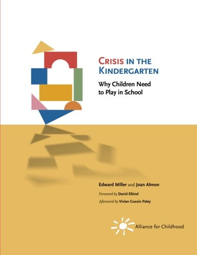 Crisis in the kindergarten :  why children need to play in school /