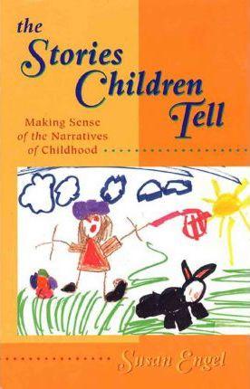 The stories children tell :  making sense of the narratives of childhood /