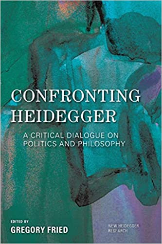 Confronting Heidegger :  a critical dialogue on politics and philosophy /