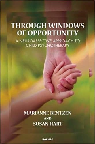 Through windows of opportunity :  a neuroaffective approach to child psychotherapy /