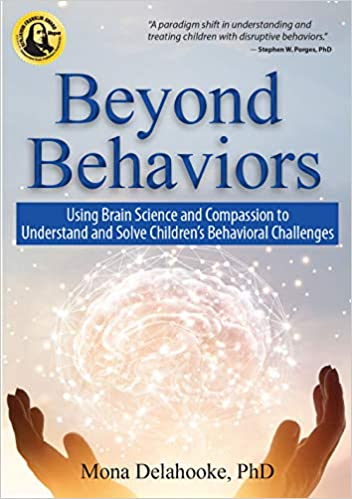 Beyond behaviors :  using brain science and compassion to understand and solve children