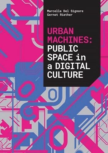 Urban Machines :  public space in a digital culture /