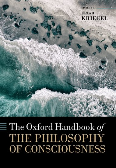 The Oxford handbook of the philosophy of consciousness /