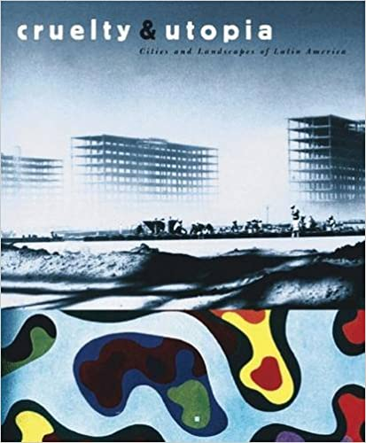 Cruelty & utopia :  cities and landscapes of Latin America /