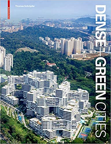 Dense + green cities :  architecture as urban ecosystem /