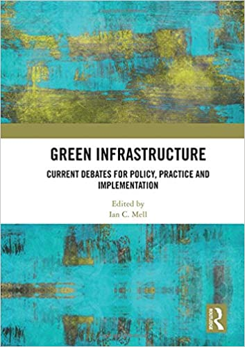 Green infrastructure :  current debates for policy, practice and implementation /