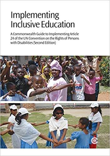 Implementing inclusive education :  a commonwealth guide to implementing Article 24 of the UN convention on the rights of persons with disabilities /
