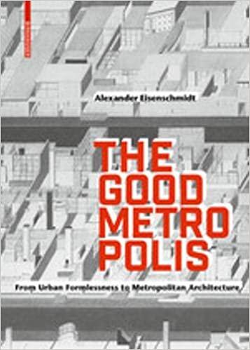 The good metropolis :  from urban formlessness to metropolitan architecture /