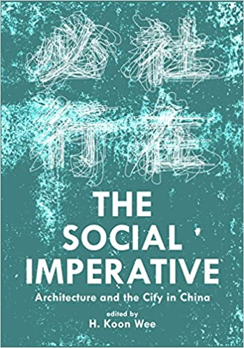 The social imperative :  architecture and the city in China /
