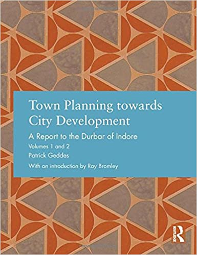 Town planning towards city development :  a report to the Durbar of Indore : volumes 1 and 2 /