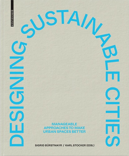 Designing sustainable cities :  manageable approaches to make urban spaces better /