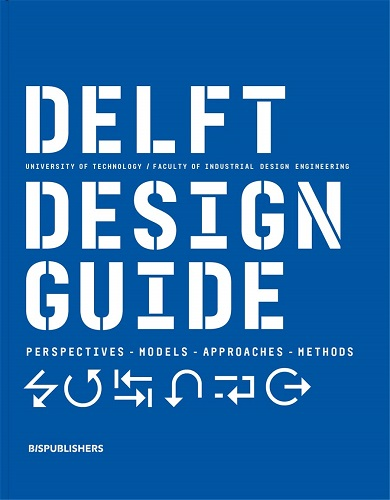 Delft design guide :  perspectives, models, approaches, methods /