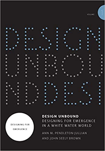 Design unbound :  designing for emergence in a white water world /