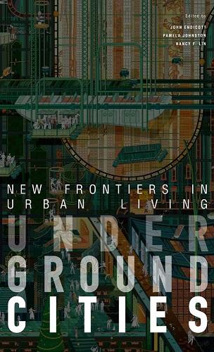 Underground cities :  new frontiers in urban living /