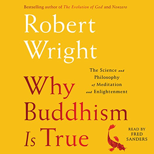 Why Buddhism is true :  the science and philosophy of meditation and enlightenment /