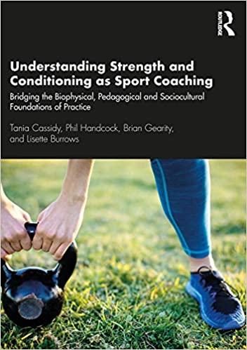 Understanding strength and conditioning as sport coaching :  bridging the biophysical, pedagogical and sociocultural foundations of practice /