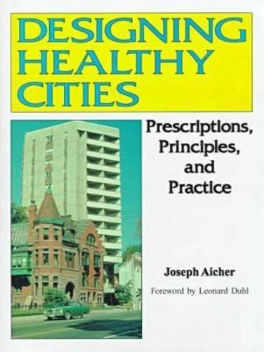 Designing healthy cities :  prescriptions, principles, and practice /