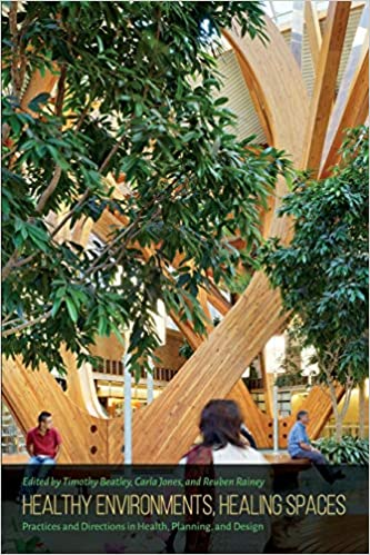 Healthy environments, healing spaces :  practices and directions in health, planning, and design /