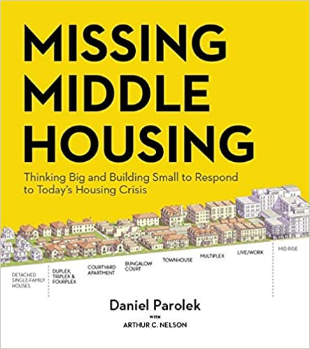 Missing middle housing :  thinking big and building small to respond to today