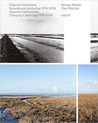 Objectief Nederland :  veranderend landschap 1974-2018 = Objective Netherlands : changing landscape 1974-2018 /